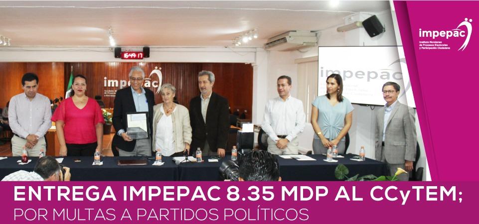 ENTREGA IMPEPAC 8.35 MDP AL CCyTEM; POR MULTAS A PARTIDOS POLÍTICOS